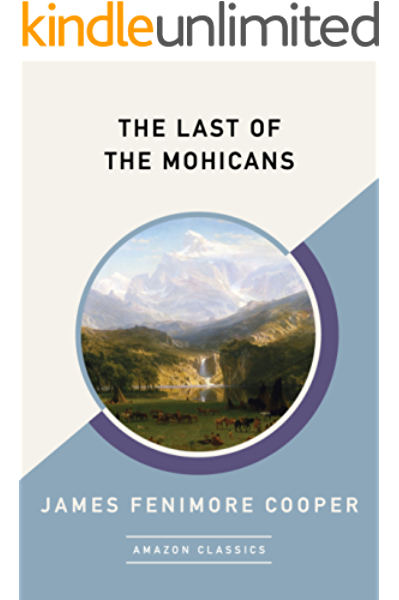 The Last Of The Mohicans Amazonclassics Edition Kindle Edition By Cooper James Fenimore Literature Fiction Kindle Ebooks Amazon Com