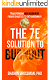 The 7E Solution to Burnout: Transforming High Achievers From Exhausted to Extraordinary