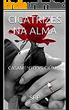 CICATRIZES NA ALMA: CASAMENTO VS CIÚMES