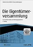 Die Eigentümerversammlung - inkl. Arbeitshilfen online: Für Verwalter, Beiräte und Wohnungseigentümer (Haufe Fachbuch)