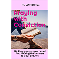 Praying with Conviction: Making your prayers heard And hearing the answers to your prayers (English Edition)