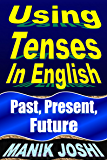 Using Tenses in English: Past, Present, Future (English Daily Use Book 15)