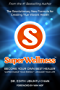 SuperWellness: Become Your Own Best Healer; The Revolutionary New Formula for Creating True Vibrant Health. (English Edition)