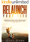 Relaunch Your Life: Break the Cycle of Self-Defeat, Destroy Negative Emotions and Reclaim Your Personal Power (English Edition)