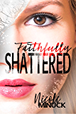 Faithfully Shattered (Shattered Series Book 1)