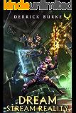 Dream Stream Reality: A LitRPG Adventure