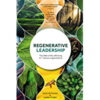 Regenerative Leadership: The DNA of life-affirming 21st century organizations (English Edition)