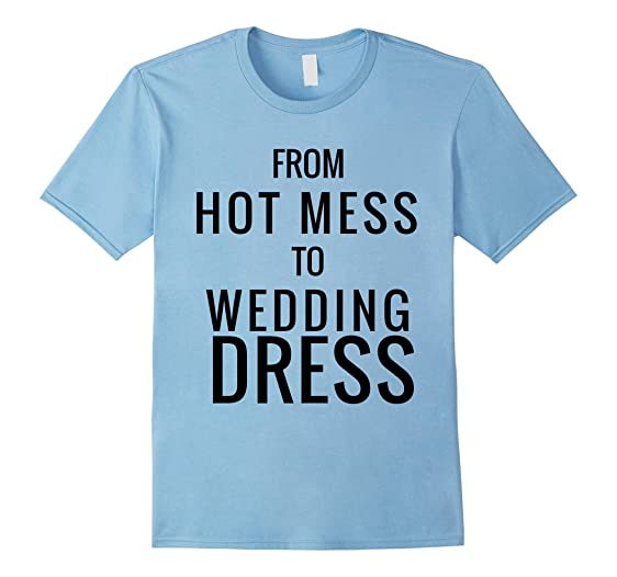 Amazon.com: From Hot Mess to Wedding Dress T-Shirt, Black, Bridal ...