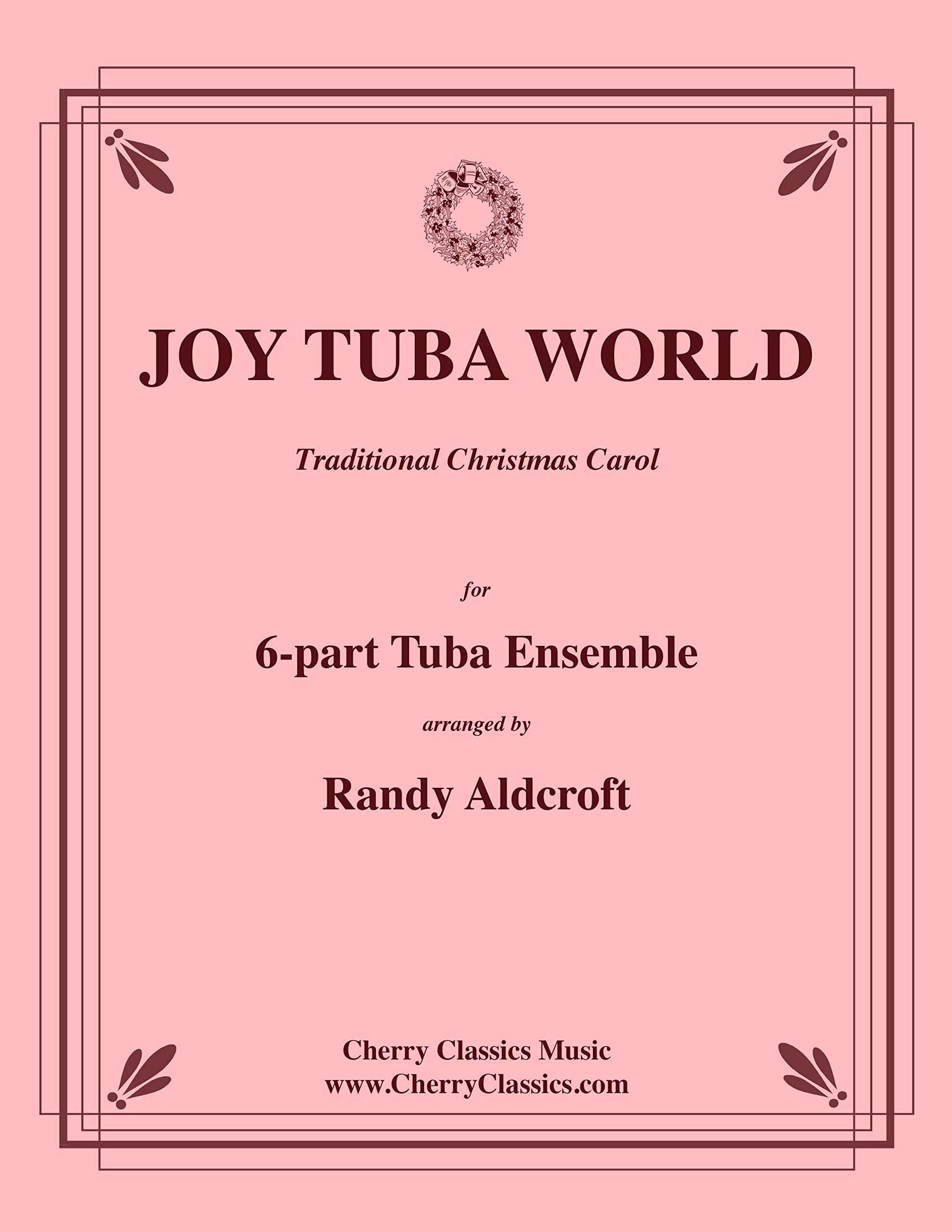 Joy Tuba World, Traditional Christmas Carol arranged by Randy Aldcroft for 6-part Tuba Ensemble Sextet