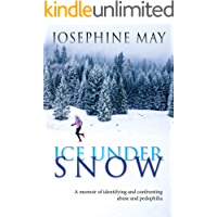 Ice Under Snow: A memoir of identifying and confronting abuse and pedophilia