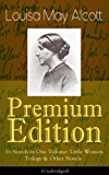 Louisa May Alcott Premium Edition - 16 Novels in One Volume: Little Women Trilogy & Other Novels (Illustrated): Moods, The Mysterious Key and What It Opened, ... The Abbot's Ghost, A Modern Mephistopheles...
