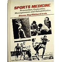 Sports Medicine: Prevention, Evaluation, Management and Rehabilitation