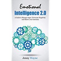 Emotional Intelligence: Emotional Intelligence 2.0 - A Guide to Manage Anger, Overcome Negativity, Anxiety Relief and Master Your Emotions (English Edition)