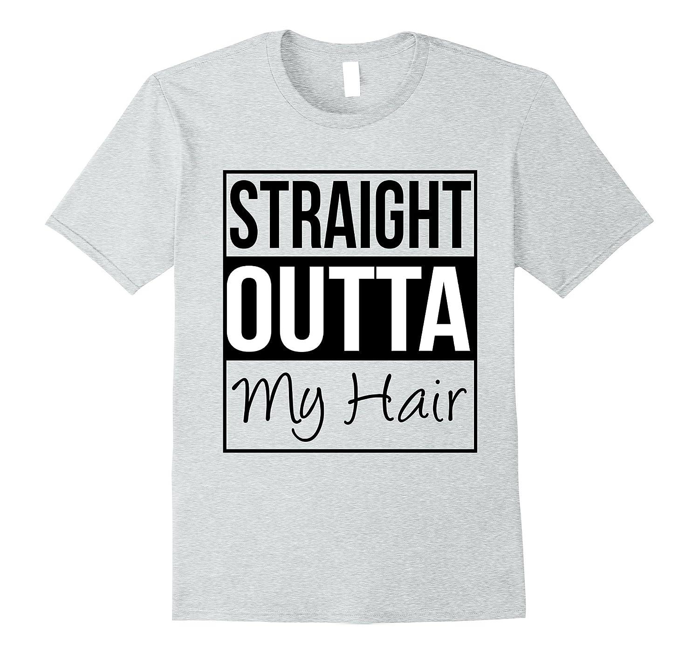 1aea5de0 Outta Straight My Hair Gift T-shirt-ANZ ⋆ Anztshirt