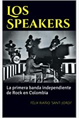Los Speakers: La primera banda independiente de Rock en Colombia (Historia del Rock Colombiano nº 1) (Spanish Edition)