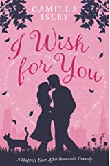 I Wish for You: A Happily Ever After Romantic Comedy Kindle Edition
