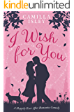 I Wish for You: A Happily Ever After Romantic Comedy (English Edition)