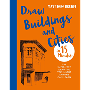 Draw Buildings and Cities in 15 Minutes: The super-fast drawing technique anyone can learn