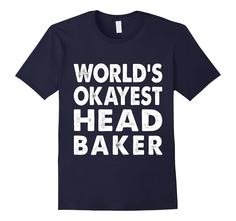 Okayest Head Baker Shirt Tshirt Gift Tee Present-FL