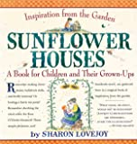 Sunflower Houses: Inspiration From the Garden-A Book for Children and Their Grown-Ups
