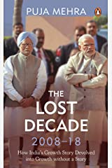 The Lost Decade (2008-18): How India's Growth Story Devolved into Growth Without a Story Hardcover