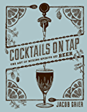 Cocktails on Tap: The Art of Mixing Spirits and Beer