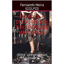 DE LOCA A LOCA, ME LAS TIRO PORQUE ME TOCAN: (SERIE SIERVAS DE LA LUJURIA VOL. I) (Spanish Edition) Oct 01, 2015
