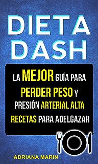 Dieta Dash: La Mejor Guía Para Perder Peso Y Presión Arterial Alta: Recetas Para