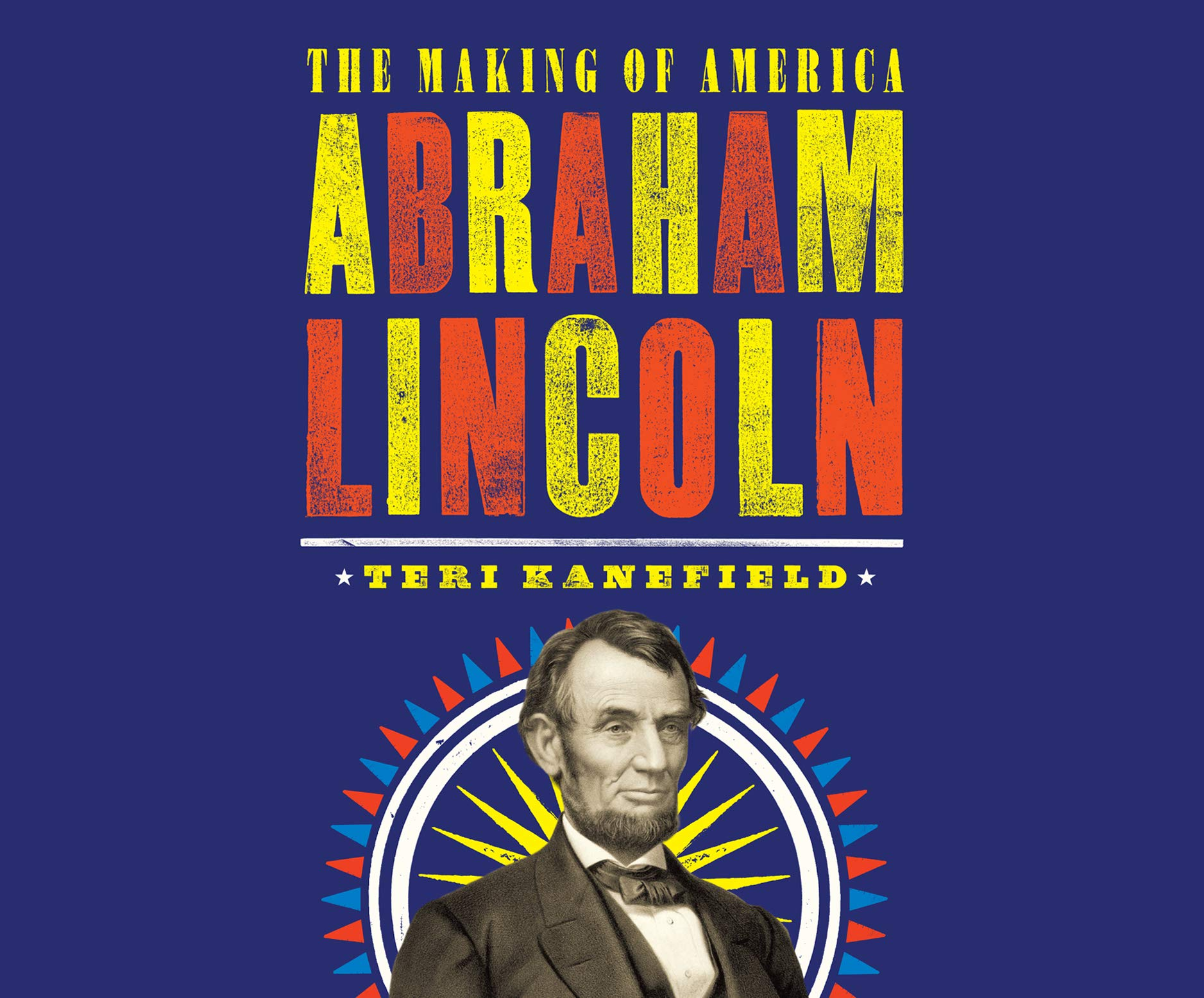 Abraham Lincoln: The Making of America (The Making of America Series)