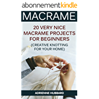 Macrame: 20 Very Nice Macrame Projects For Beginners (Creative Knotting for Your Home) (English Edition)