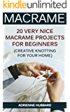 Macrame: 20 Very Nice Macrame Projects For Beginners (Creative Knotting for Your Home)