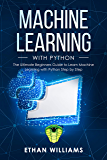 Machine Learning with Python: The Ultimate Beginners Guide to Learn Machine Learning with Python Step by Step (English Edition)