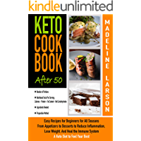 Keto Cookbook After 50: Easy Recipes for Beginners for All Seasons From Appetizers to Desserts to Reduce Inflammation…