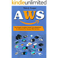 AWS: The Simple Complete Guide From Beginner To Advanced For Amazon Web Services
