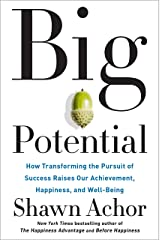 Big Potential: How Transforming the Pursuit of Success Raises Our Achievement, Happiness, and Well-Being Hardcover