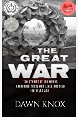 The Great War: One Hundred Stories, Of One Hundred Words, Honouring Those Who Lived and Died One Hundred Years Ago. Kindle Edition