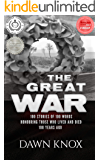 The Great War: One Hundred Stories, Of One Hundred Words, Honouring Those Who Lived and Died One Hundred Years Ago.
