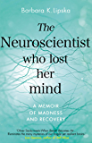 The Neuroscientist Who Lost Her Mind: A Memoir of Madness and Recovery