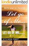Let go of me.