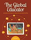 The Global Educator: Leveraging Technology for Collaborative Learning and Teaching