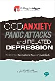 OCD, Anxiety, Panic Attacks and Related Depression - The Definitive Survival and Recovery Approach