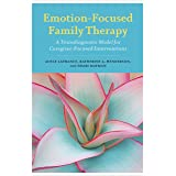 Emotion-Focused Family Therapy: A Transdiagnostic Model for Caregiver-Focused Interventions