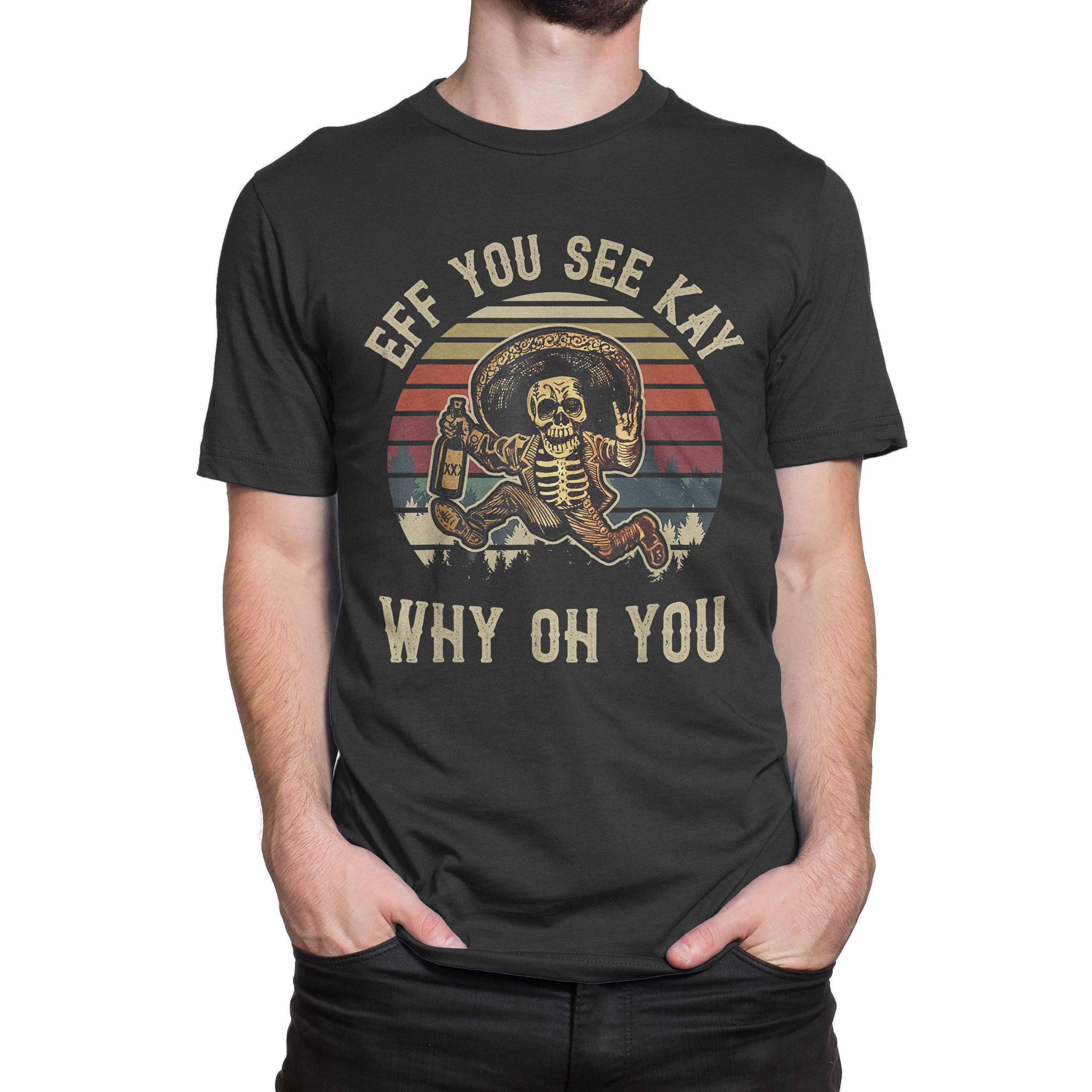 Funny Eff You See Kay Why Oh You T Shirt For Cinco De Mayo Gift 4464