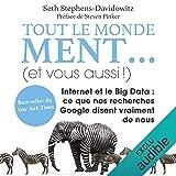 Tout le monde ment... (et vous aussi !): Internet et le Big Data. Ce que nos recherches Google disent vraiment de nous