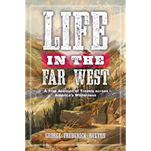 Life in the Far West: A True Account of Travels across America's Wilderness