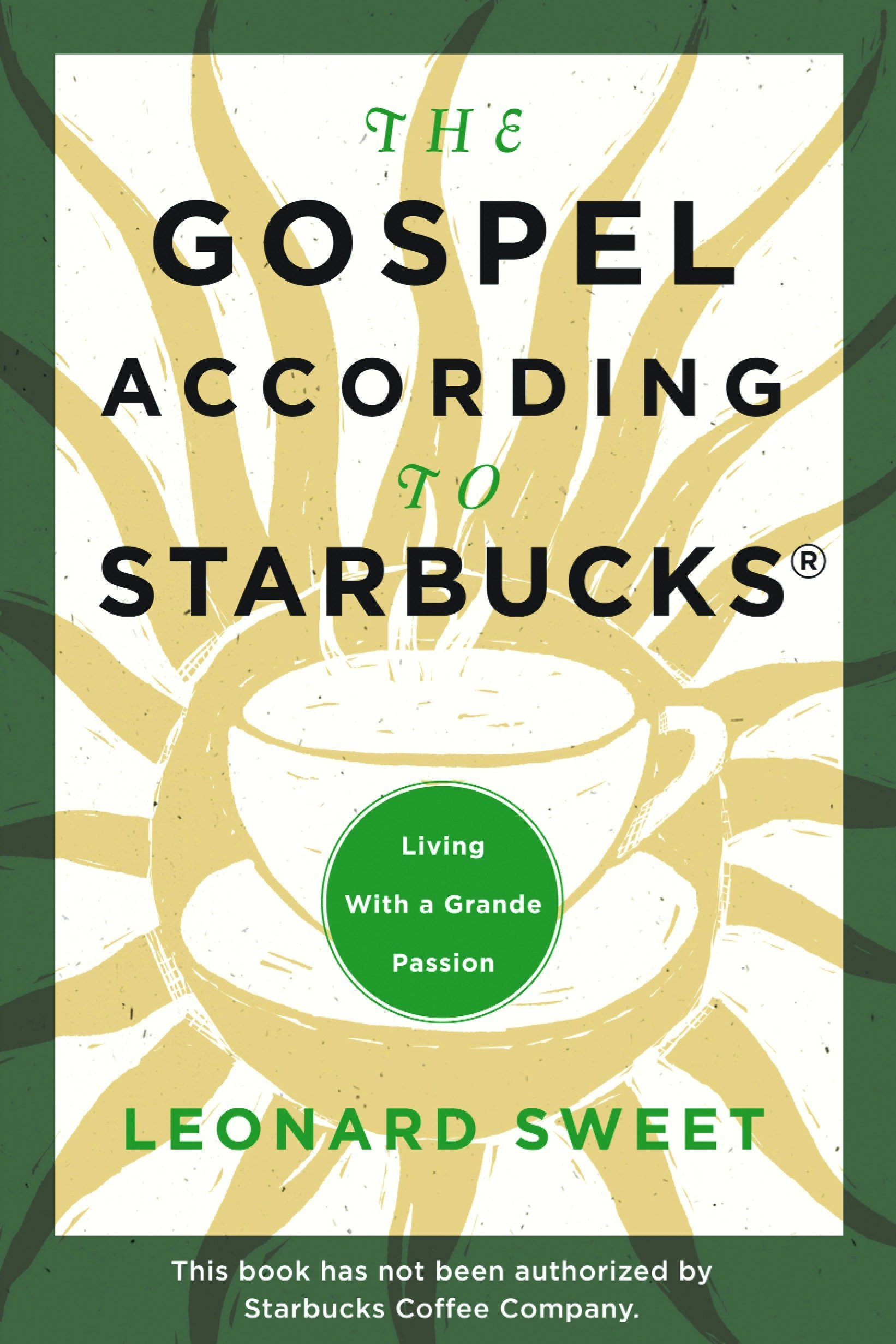 The Gospel According To Starbucks Living With A Grande Passion