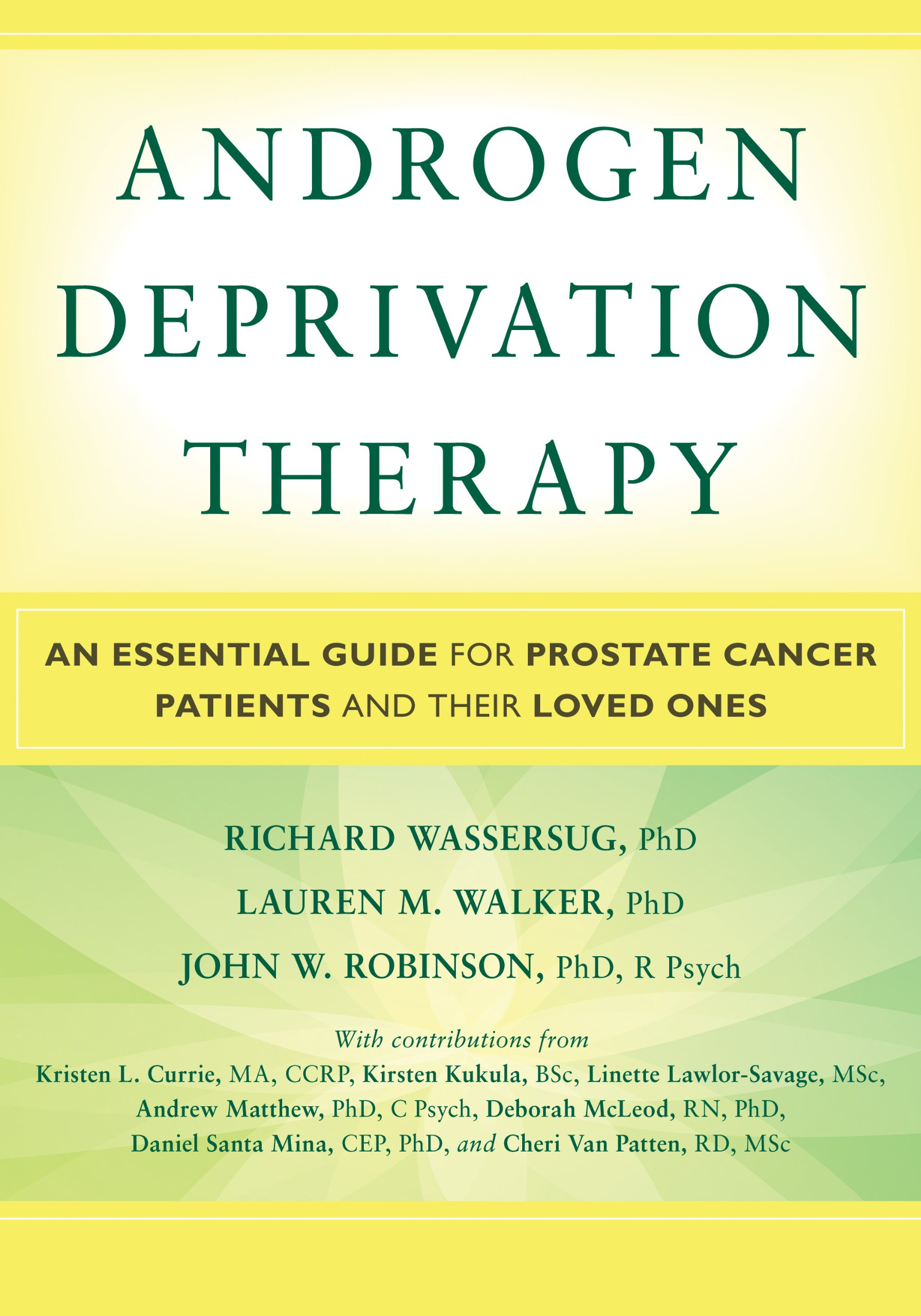Androgen Deprivation Therapy: An Essential Guide for Prostate Cancer  Patients and Their Loved Ones: Richard J. Wassersug PhD, Lauren Walker PhD,  ...