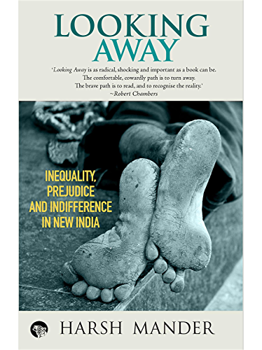 Looking Away: Inequality; Prejudice and Indifference in New India