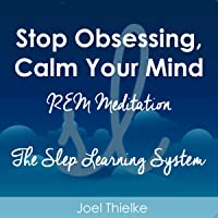 Stop Obsessing, Calm Your Mind: REM Meditation (The Sleep Learning System)