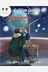 Galileo Galilei E La Torre Di Pisa - Galileo Galilei and the Pisa Tower: A Bilingual Picture Book about the Italian Astronomer (Italian-English Text) (Italian Edition) Paperback